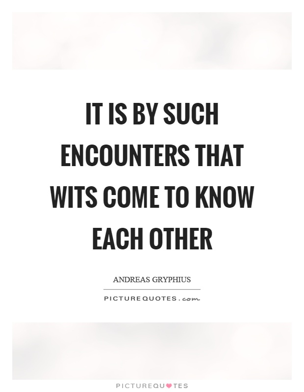 It is by such encounters that wits come to know each other Picture Quote #1