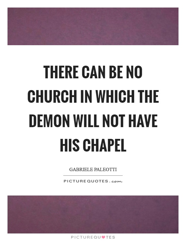 There can be no church in which the demon will not have his chapel Picture Quote #1
