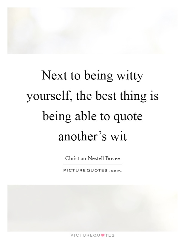Next to being witty yourself, the best thing is being able to quote another's wit Picture Quote #1