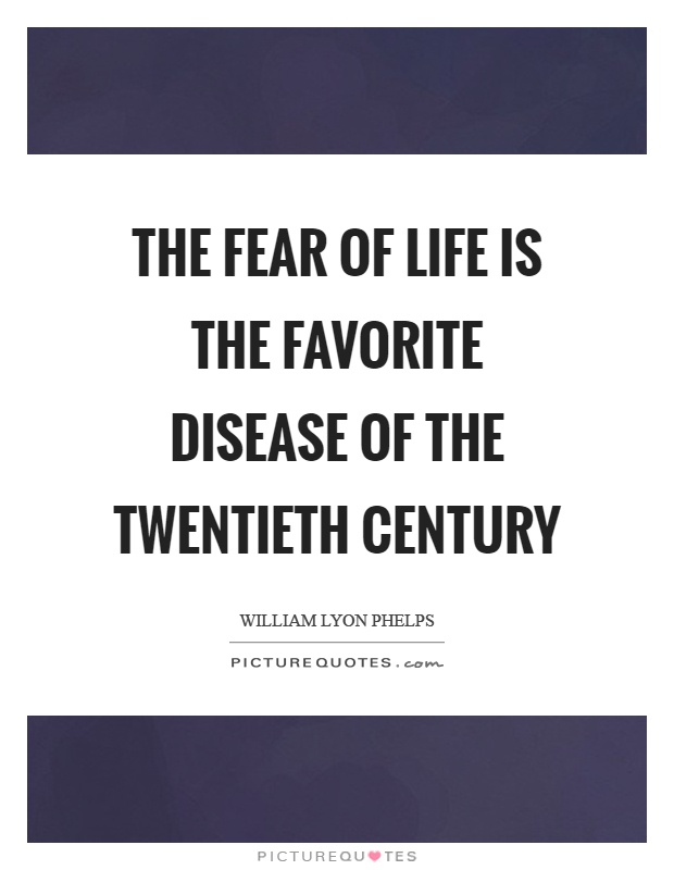 The fear of life is the favorite disease of the twentieth century Picture Quote #1