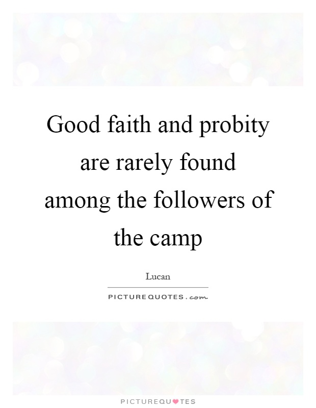 Good faith and probity are rarely found among the followers of the camp Picture Quote #1