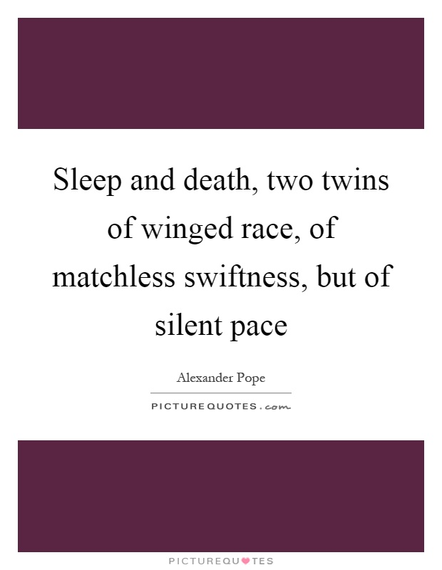 Sleep and death, two twins of winged race, of matchless swiftness, but of silent pace Picture Quote #1