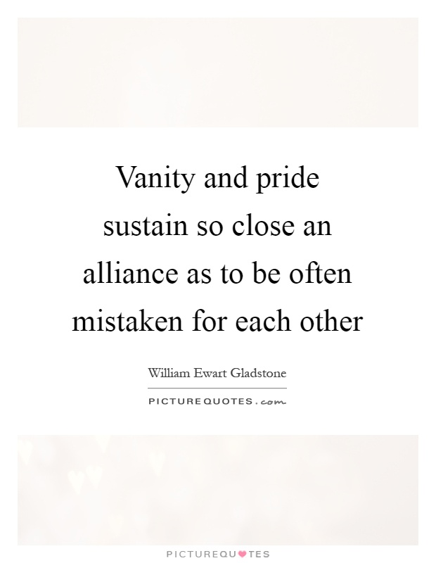 Vanity and pride sustain so close an alliance as to be often mistaken for each other Picture Quote #1