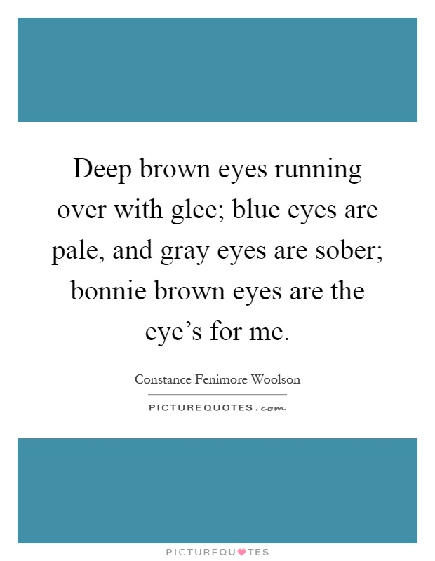 Deep brown eyes running over with glee; blue eyes are pale ...