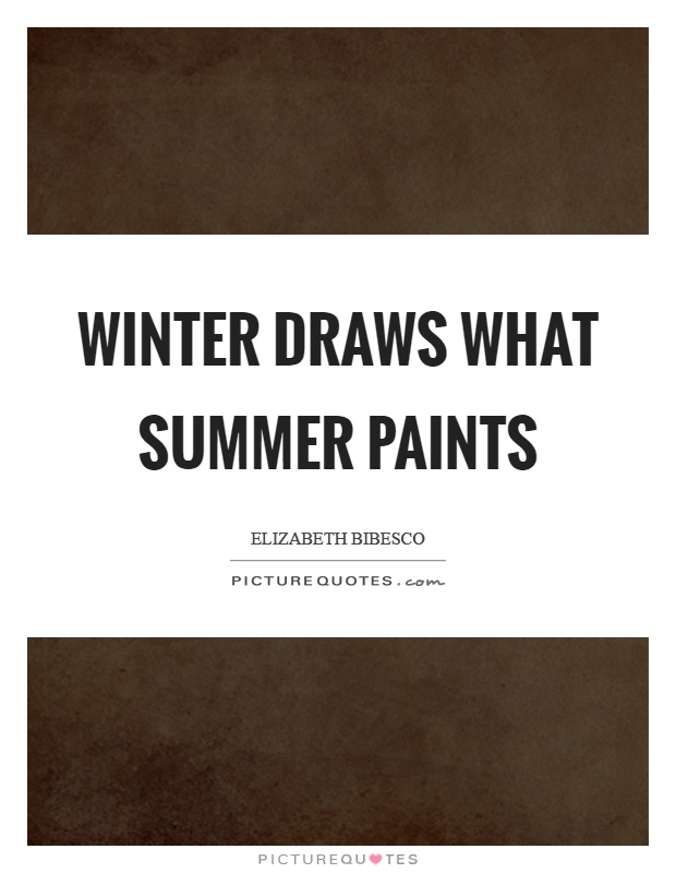 Winter draws what summer paints Picture Quote #1