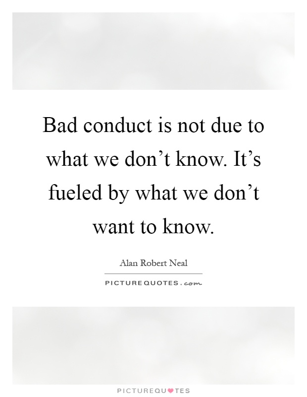 We Mock What We Don T Understand Quote: Bad Conduct Is Not Due To What We Don't Know. It's Fueled