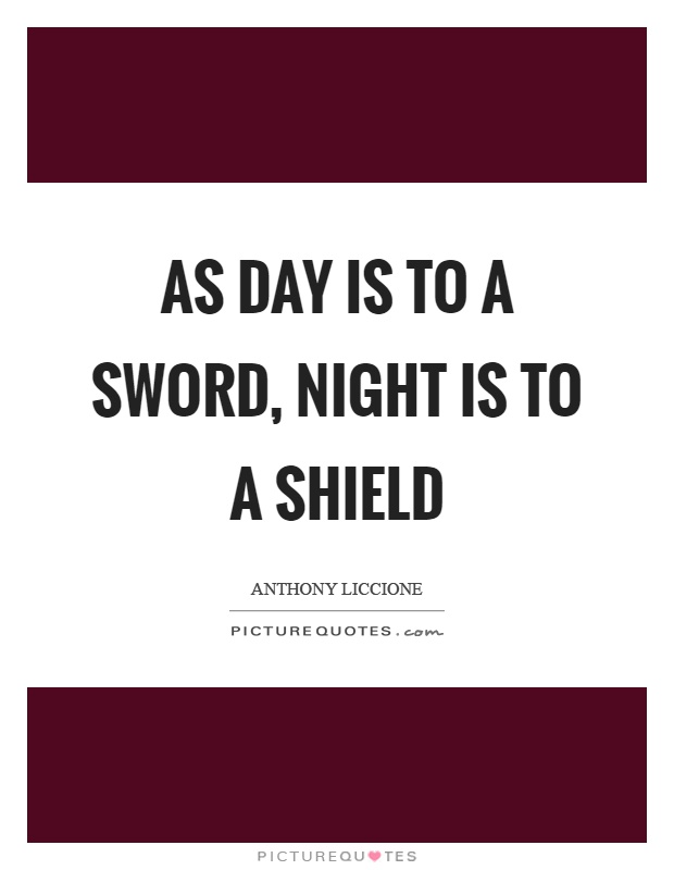 As day is to a sword, night is to a shield Picture Quote #1