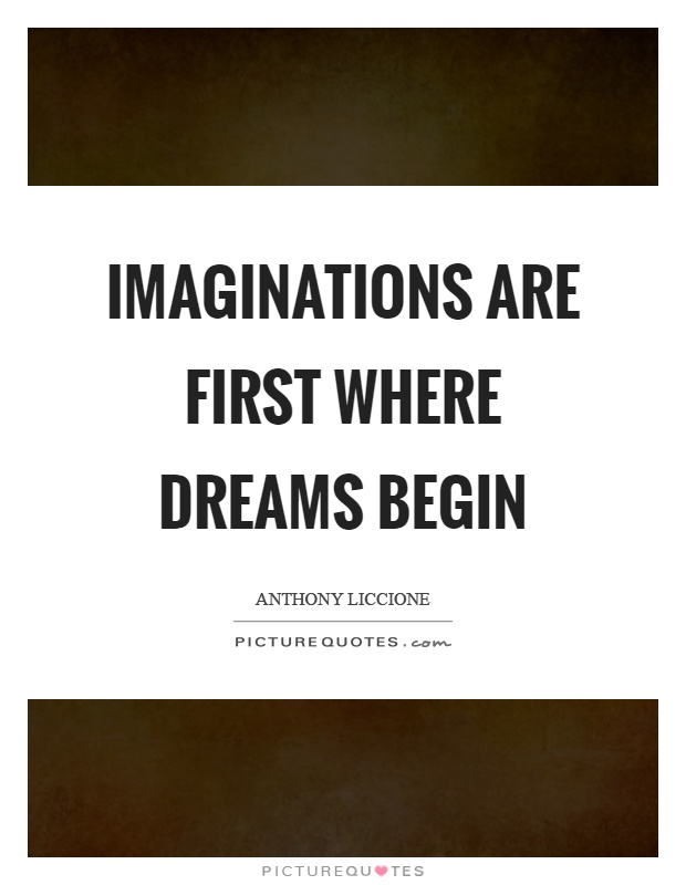 Imaginations are first where dreams begin Picture Quote #1