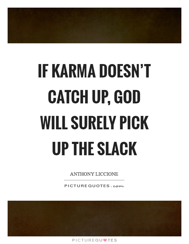 If karma doesn't catch up, God will surely pick up the slack Picture Quote #1