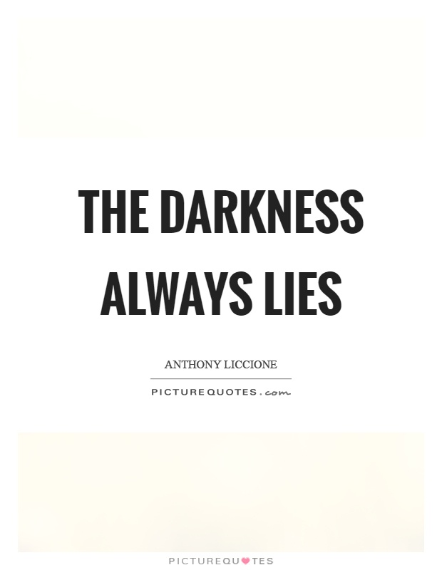 The darkness always lies Picture Quote #1