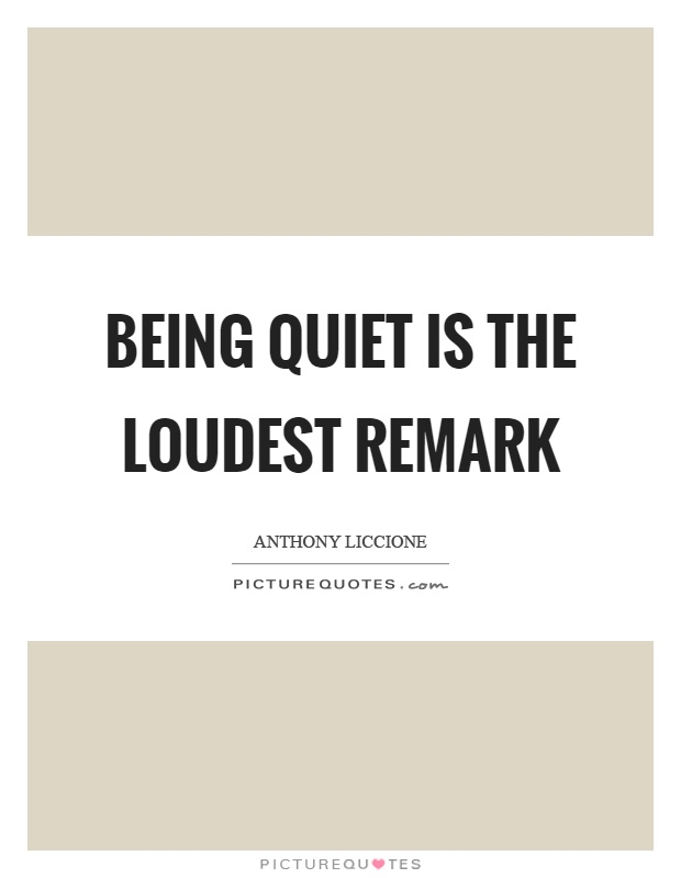 Being quiet is the loudest remark Picture Quote #1