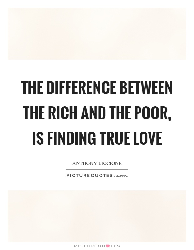 The difference between the rich and the poor, is finding true love Picture Quote #1