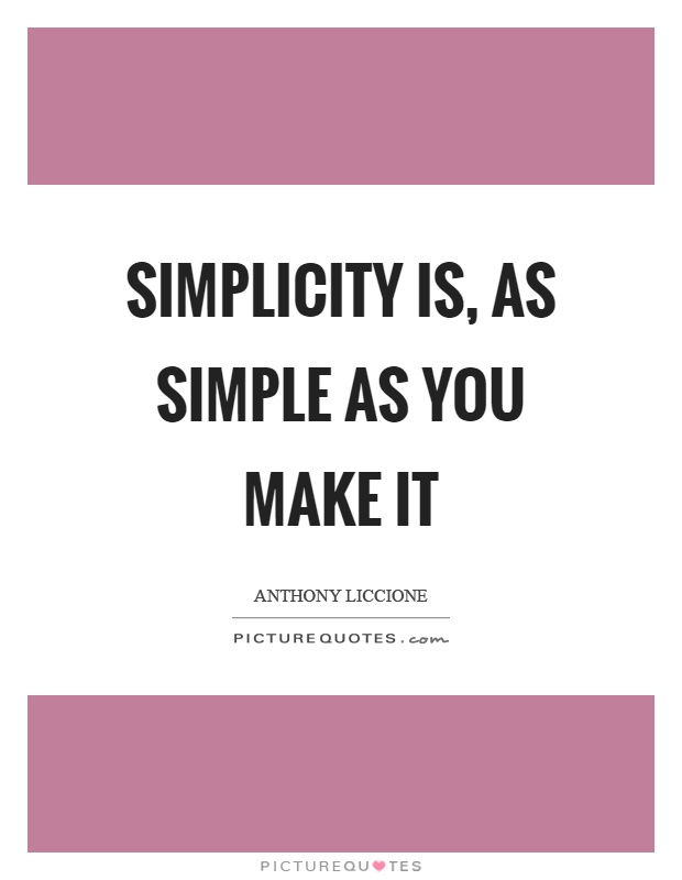 Simplicity is, as simple as you make it Picture Quote #1
