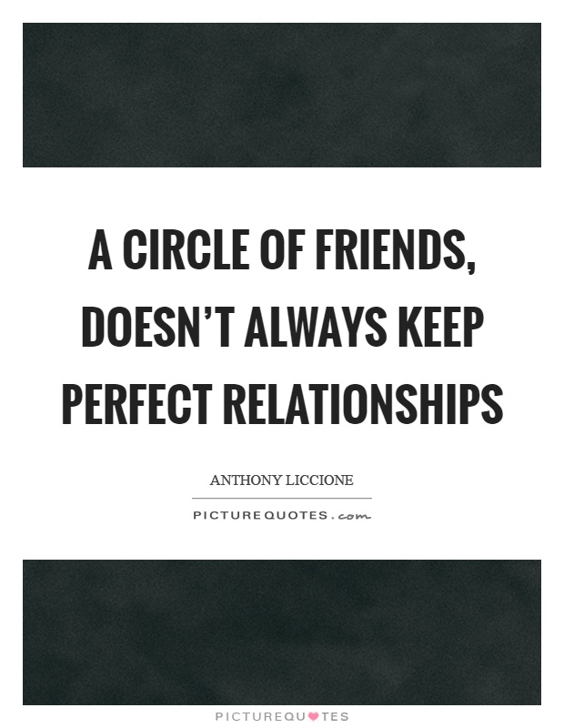 A circle of friends, doesn't always keep perfect relationships Picture Quote #1
