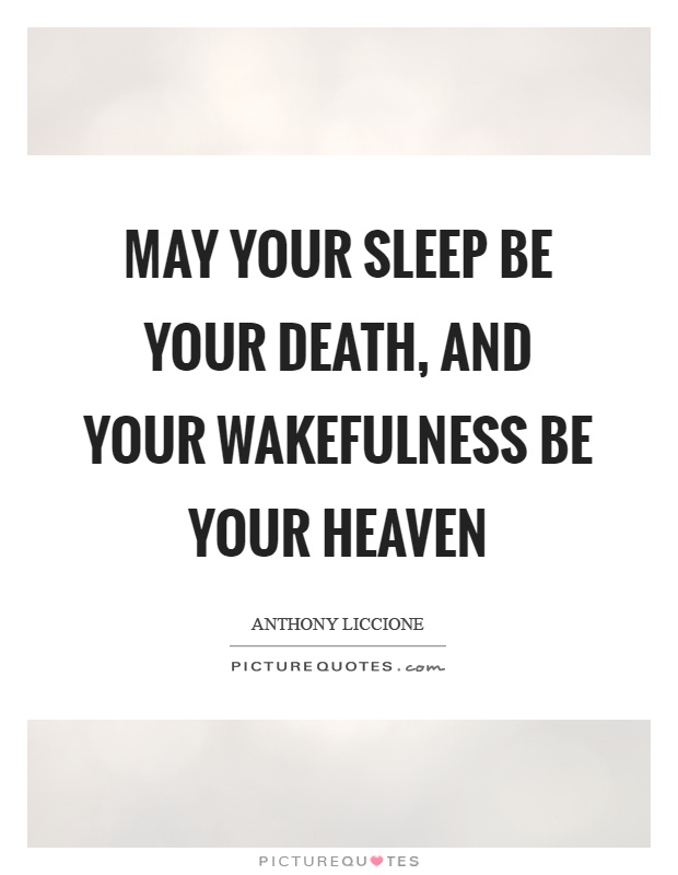 May your sleep be your death, and your wakefulness be your heaven Picture Quote #1