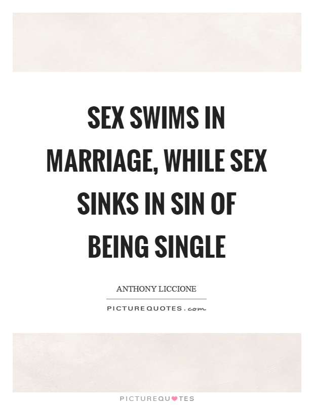 Sex swims in marriage, while sex sinks in sin of being single Picture Quote #1