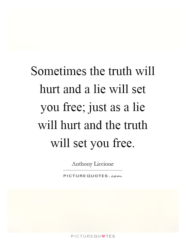 the truth will set you free The truth will set you free, but first it will make you miserable - james a garfield quotes from brainyquotecom.