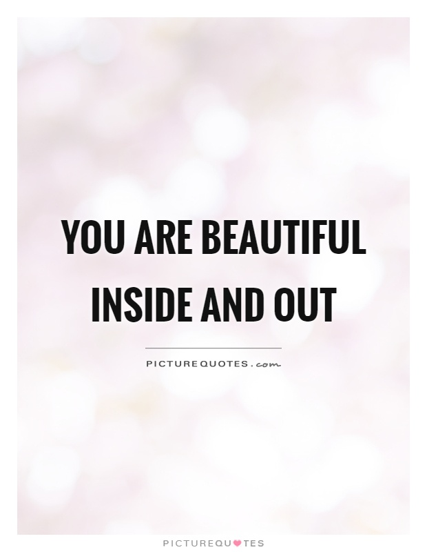 You are beautiful inside and out Picture Quote #1