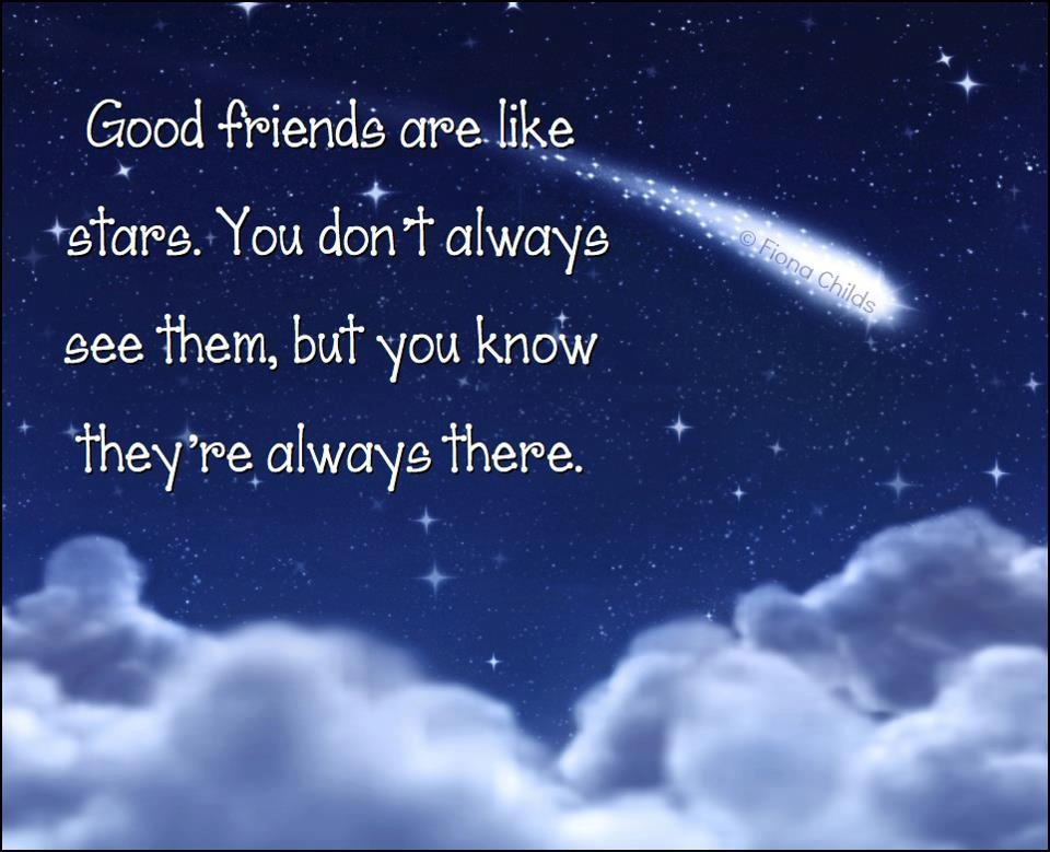 Good friends are like stars. You don't always see them, but you know they're always there Picture Quote #1