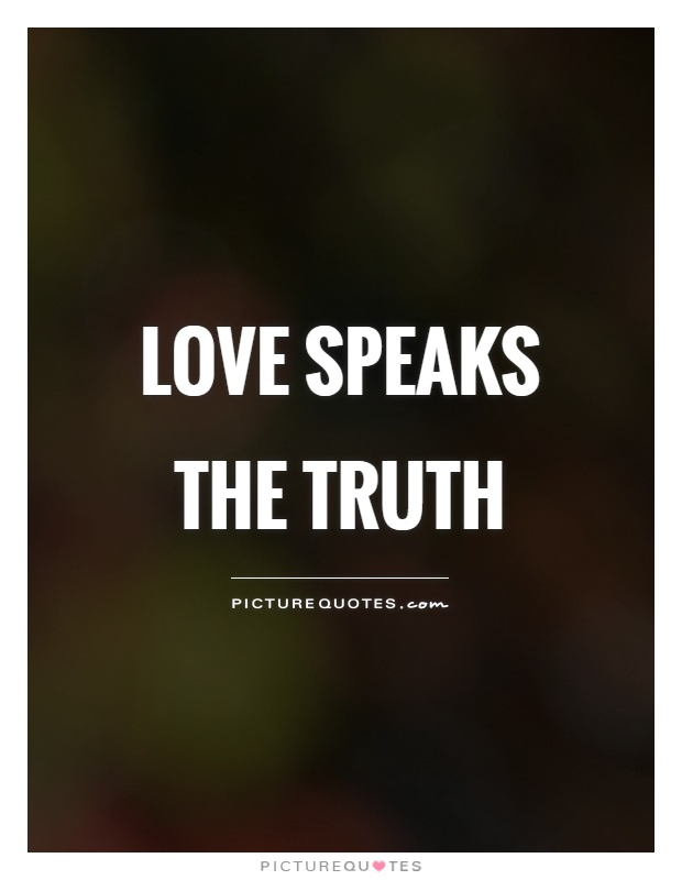 Love speaks the truth Picture Quote #1