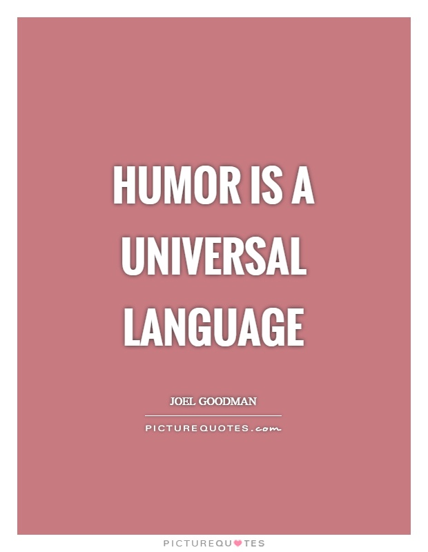 Humor is a universal language Picture Quote #1