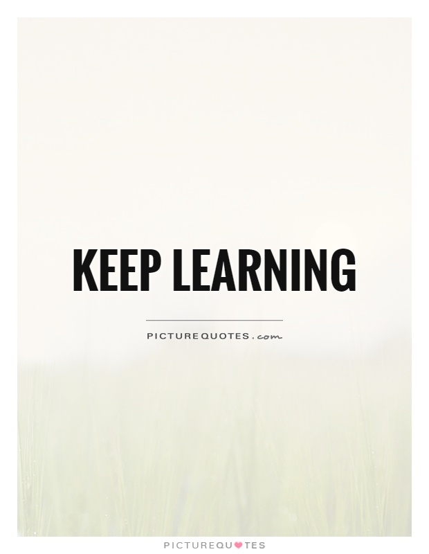 Keep learning Picture Quote #1
