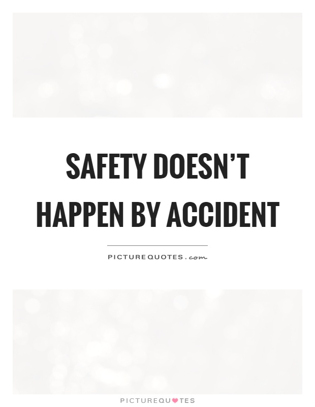 Safety doesn't happen by accident Picture Quote #1