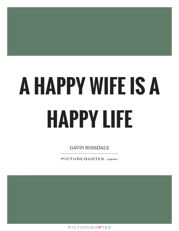 A happy wife is a happy life Picture Quote #1