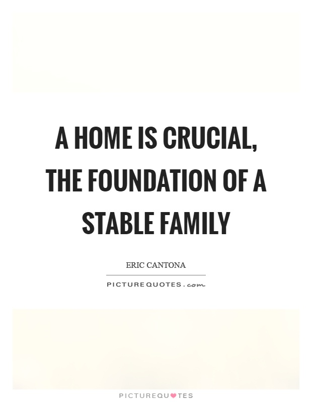 A home is crucial, the foundation of a stable family Picture Quote #1