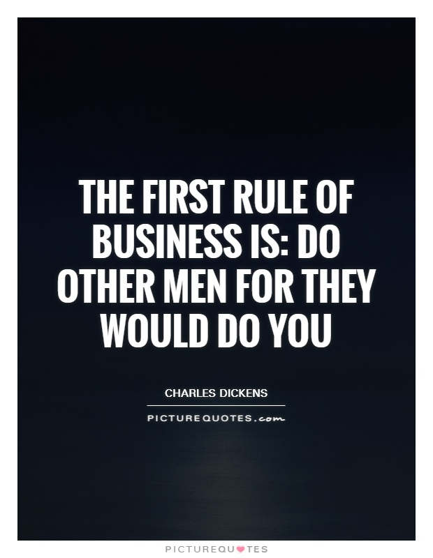 The first rule of business is: Do other men for they would do you Picture Quote #1
