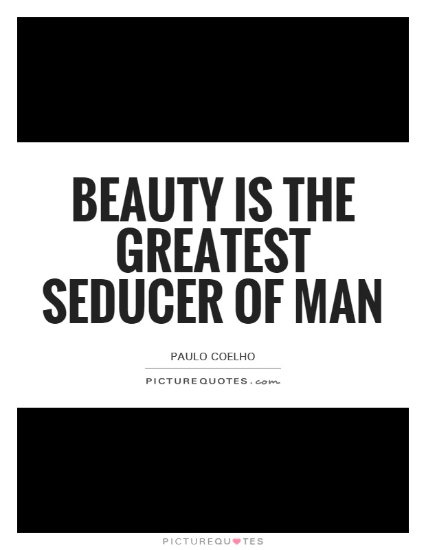 Beauty is the greatest seducer of man Picture Quote #1