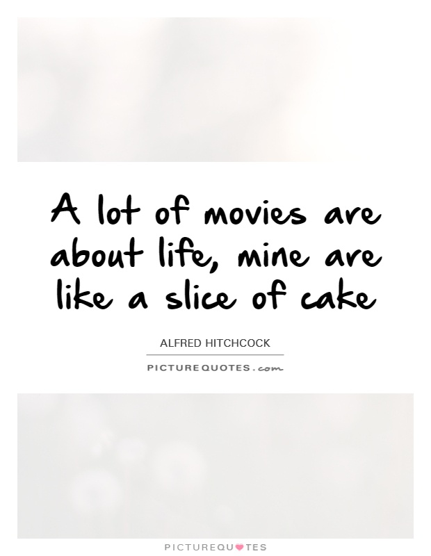 A lot of movies are about life, mine are like a slice of cake Picture Quote #1