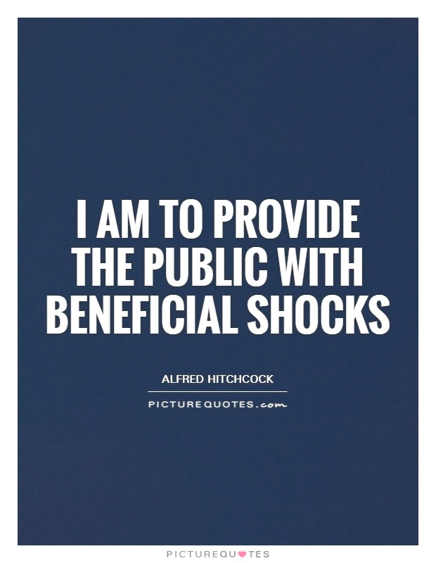 I am to provide the public with beneficial shocks Picture Quote #1