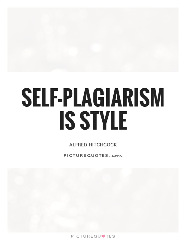 Self-plagiarism is style Picture Quote #1