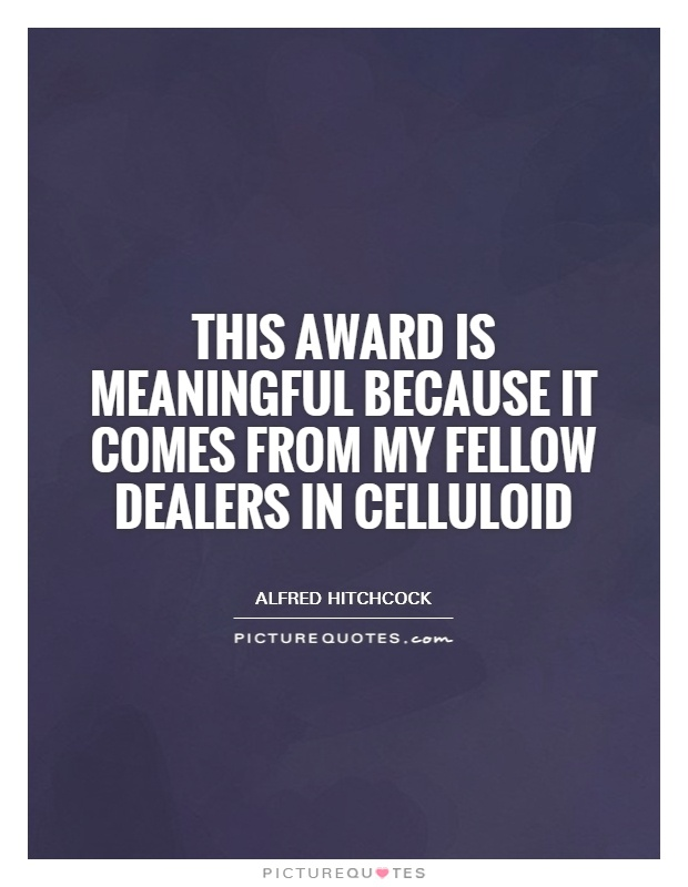 This award is meaningful because it comes from my fellow dealers in celluloid Picture Quote #1