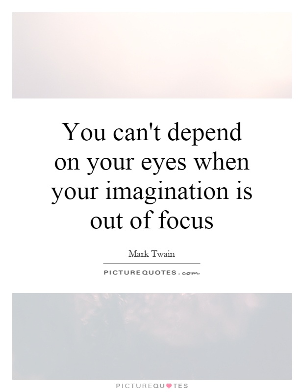 You can't depend on your eyes when your imagination is out of focus Picture Quote #1