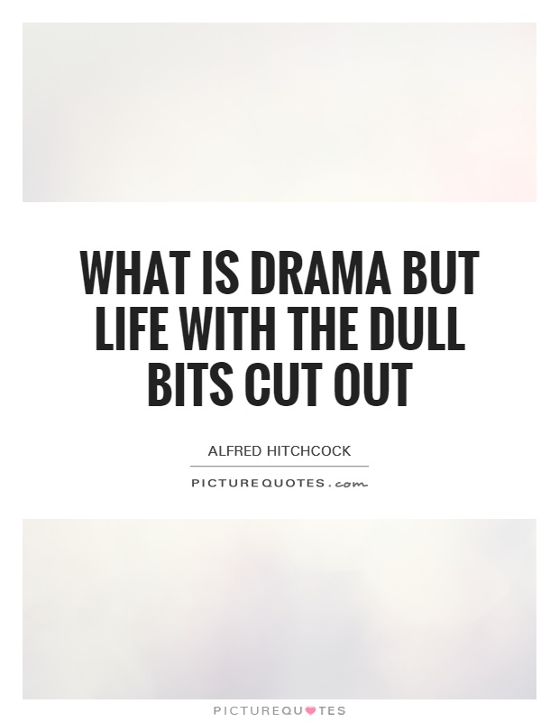 What is drama but life with the dull bits cut out Picture Quote #1