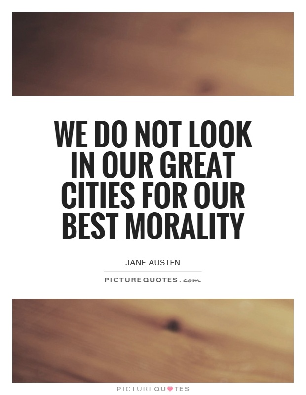 We do not look in our great cities for our best morality Picture Quote #1