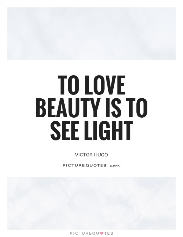 To love beauty is to see light Picture Quote #1