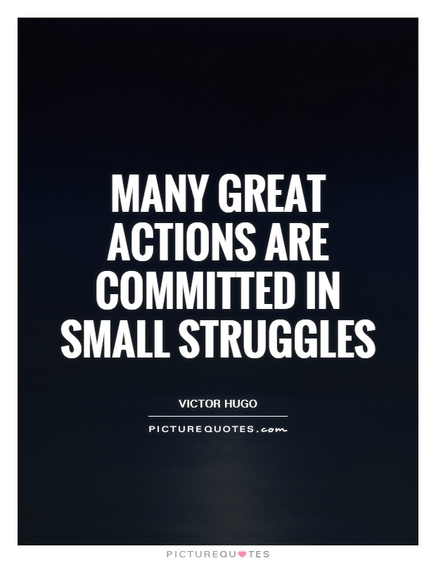Many great actions are committed in small struggles Picture Quote #1
