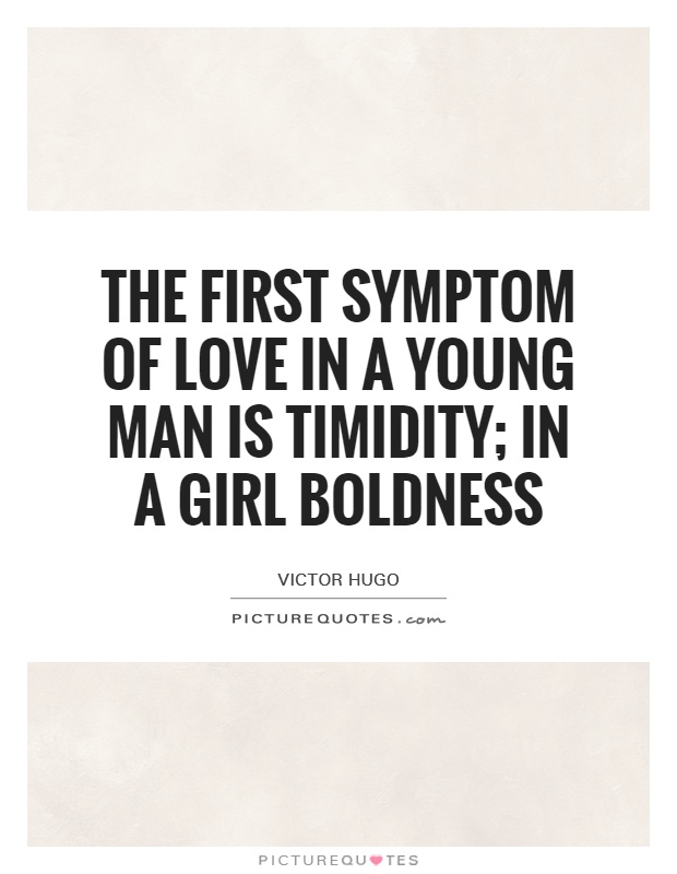 The first symptom of love in a young man is timidity; in a girl boldness Picture Quote #1