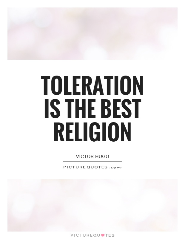 Toleration is the best religion Picture Quote #1