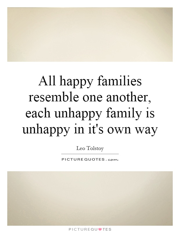 All Happy Families Resemble One Another, Each Unhappy Family Is Unhappy In  Itu0027s Own Way