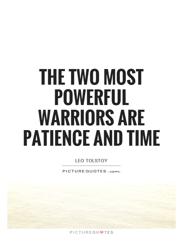 The two most powerful warriors are patience and time Picture Quote #1