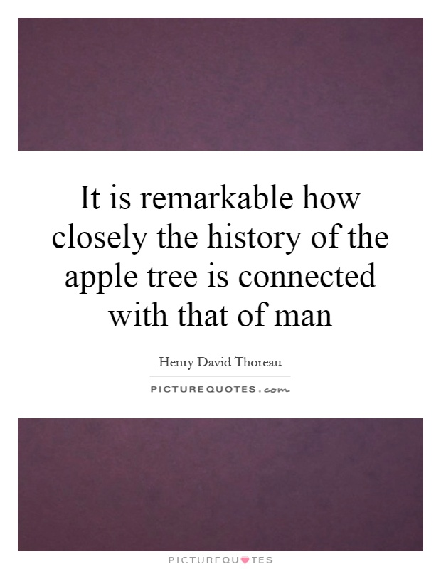 It is remarkable how closely the history of the apple tree is connected with that of man Picture Quote #1