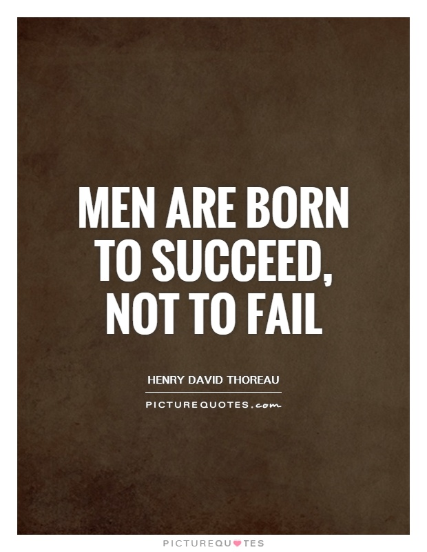 Men are born to succeed, not to fail | Picture Quotes