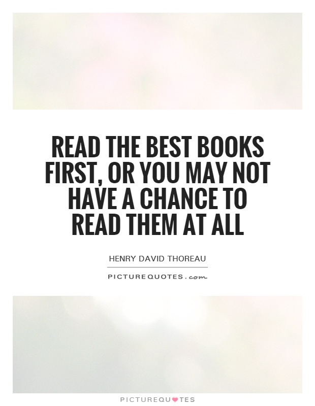 Read the best books first, or you may not have a chance to read them at all Picture Quote #1