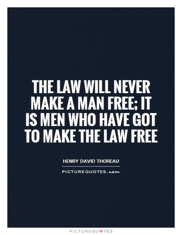 The law will never make a man free; it is men who have got to make the law free Picture Quote #1