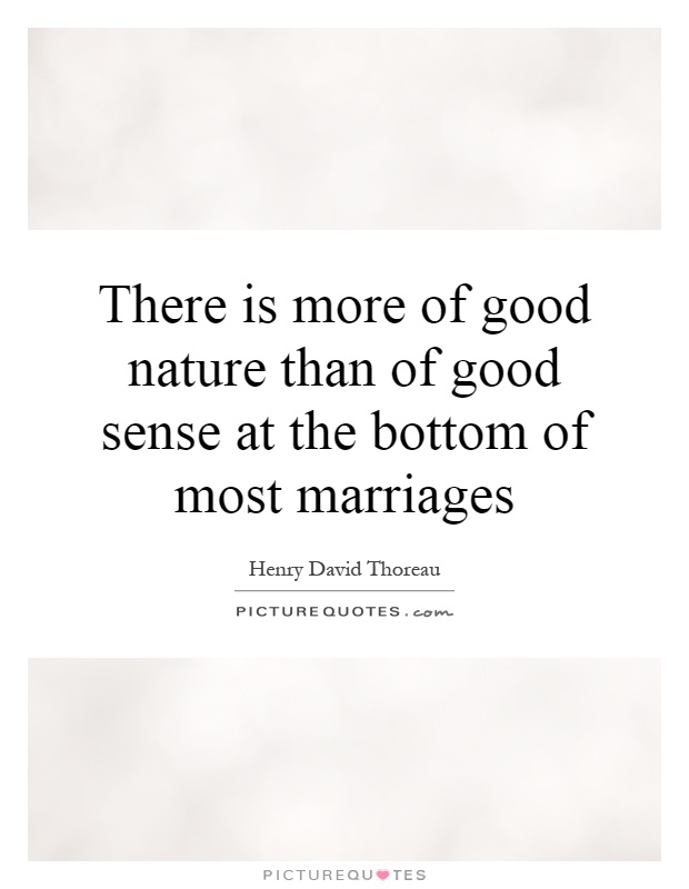 There is more of good nature than of good sense at the bottom of most marriages Picture Quote #1