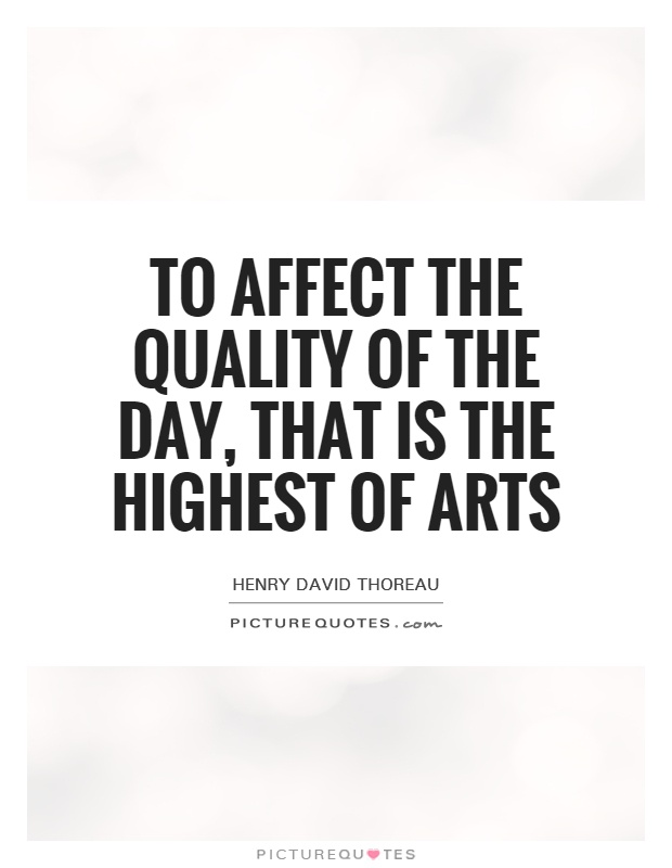 To affect the quality of the day, that is the highest of arts Picture Quote #1